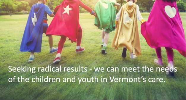 """Children with superhero capes on, running through grass, with the text """"Seeking radical results 0 we can meet the needs of the children and youth in Vermont's care."""""""